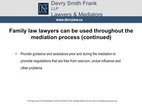 Provide guidance and assistance prior and during the mediation to promote negotiations that are free from coercion, undue influence and other problems